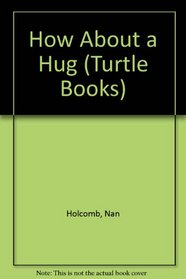 How About a Hug (Holcomb, Nan, Turtle Books.)