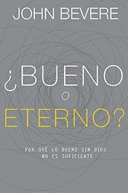 Bueno o Eterno: Por que lo bueno sin Dios no es suficiente (Good Or God Spanish Edition): Why Good Without God Isn't Enough