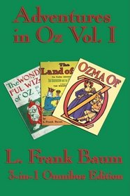 Complete Book of Oz Vol I: The Wonderful Wizard of Oz, The Marvelous Land of Oz, and Ozma of Oz