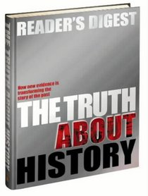 The Truth About History: How New Evidence is Transforming the Story of the Past (Readers Digest)
