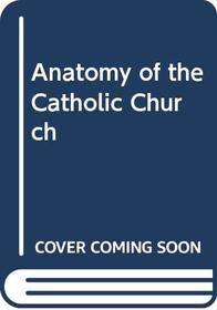 Anatomy of the Catholic Church