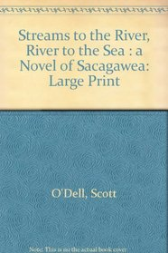 Streams to the River, River to the Sea: A Novel of Sacagawea (Large Print)