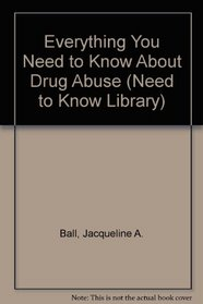 Everything You Need to Know About Drug Abuse (Need to Know Library)