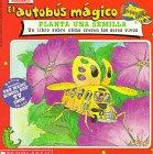 El Autobus Magico Planta Una Semilla: UN Libro Sobre Como Crecen Los Seres Vivos (El Autobus Magico)