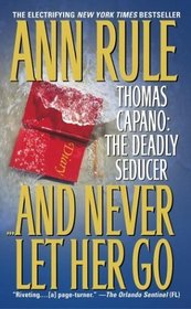 And Never Let Her Go - Thomas Capano: The Deadly Seducer