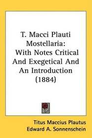 T. Macci Plauti Mostellaria: With Notes Critical And Exegetical And An Introduction (1884)
