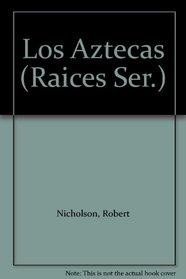 Los Aztecas (Raices Ser.)