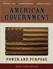 American Government: Power and Purpose, Tenth Brief Edition
