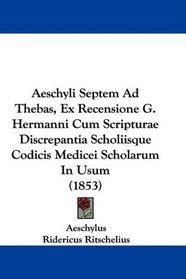 Aeschyli Septem Ad Thebas, Ex Recensione G. Hermanni Cum Scripturae Discrepantia Scholiisque Codicis Medicei Scholarum In Usum (1853) (Latin Edition)