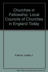 Churches in Fellowship: Local Councils of Churches in England Today