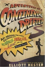Adventures of a Continental Drifter : An Around-the-World Excursion into Weirdness, Danger, Lust, and the Perils of Street Food