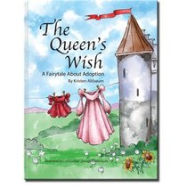 The Queen's Wish...A Fairytale About Adoption