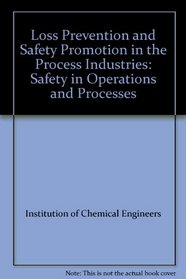 Loss Prevention and Safety Promotion in the Process Industries: Safety in Operations and Processes