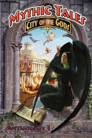 Mythic Tales: City of the Gods Vol1 (Volume 1)