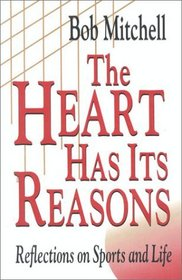 The Heart Has Its Reasons: Reflections on Sports and Life