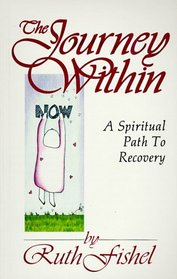 The Journey Within : A Spiritual Path to Recovery