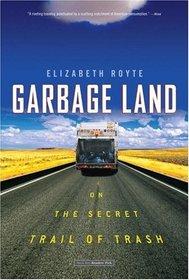 Garbage Land : On the Secret Trail of Trash