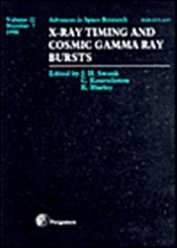 X-Ray Timing and Cosmic Gamma Ray Bursts Advances in Space Research: Vol 22 (Advances in space research)