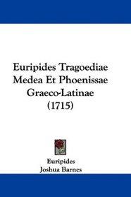 Euripides Tragoediae Medea Et Phoenissae Graeco-Latinae (1715) (Latin Edition)