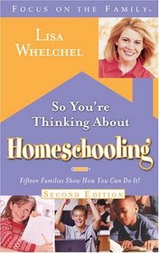 So You're Thinking About Homeschooling:  Second Edition : Fifteen Families Show How You Can Do It (Focus on the Family)
