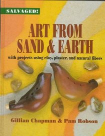 Art from Sand and Earth: With Projects Using Clay, Plaster, and Natural Fibres (Salvaged)