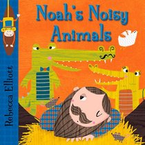 Noah's Noisy Animals (Rebecca Elliott Board Books)