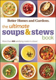 The Ultimate Soups and Stews Book: More than 400 satisfying meals in a bowl (Better Homes & Gardens Ultimate)
