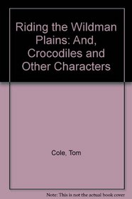 Riding the Wildman Plains: And, Crocodiles and Other Characters