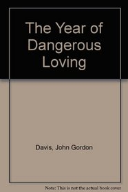 The Year of Dangerous Loving