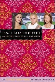P.S. I Loathe You (Clique, #10)