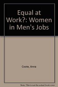 Equal at work?: Women in men's jobs