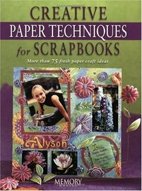 Creative Paper Techniques for Scrapbooks: More Than 75 Fresh Paper Craft Ideas (Memory Makers)