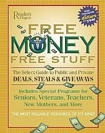 Free Money Free Stuff the Select Guide to Public and Private Deals, Steals & Giveawaya (Includes Special Programs for Seniors, Veterans, Teacher, New Mothers, & More)