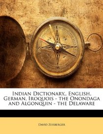 Indian Dictionary,, English, German, Iroquois - the Onondaga and Algonquin - the Delaware