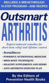 Preventions Outsmart Arthritis: Expert-Endorsed Remedies for Short-Term Relief and Lifetime Control