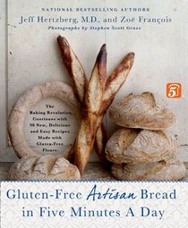Gluten-Free Artisan Bread in Five Minutes a Day: The Baking Revolution Continues with 90 New, Delicious and Easy Recipes Made with Gluten-Free Flours.