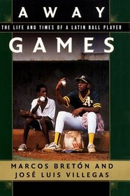 Away Games : The Life and Times of a Latin Ballplayer