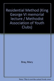 Residential Method (King George VI memorial lecture / Methodist Association of Youth Clubs)