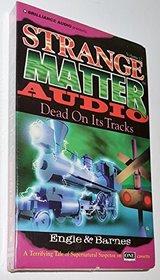 Dead On Its Tracks (Strange Matter Audio)