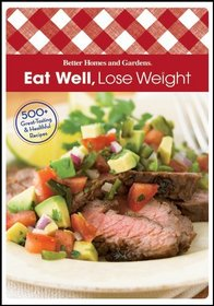 Eat Well Lose Weight (comb): 500+ Great-Tasting and Healthful Recipes (Better Homes & Gardens Test Kitchen)