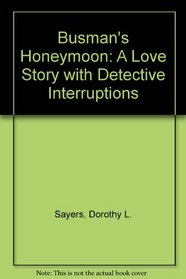 Busman's Honeymoon: A Love Story With Detective Interruptions