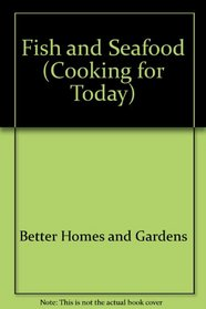 Better Homes and Gardens: Fish  Seafood (Cooking for Today)