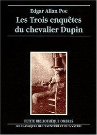 Les trois enquêtes du chevalier Dupin : Double assassinat dans la rue Morgue - Le mystère de Marie Roget - La lettre volée