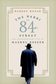 The Rabbi of 84th Street : The Extraordinary Life of Haskel Besser