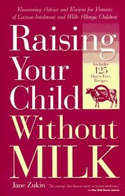 Raising Your Child Without Milk : Reassuring Advice and Recipes for Parents of Lactose-Intolerant and Milk- Allergic Children