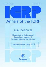 ICRP Publication 88: Doses to the Embryo and Fetus from Intakes of Radionuclides by the Mother