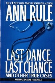 Last Dance, Last Chance and Other True Cases (Crime Files, Vol 8)