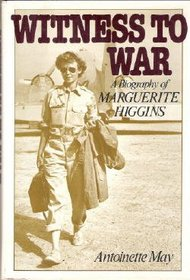 Witness to war: A biography of Marguerite Higgins