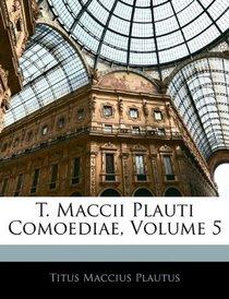 T. Maccii Plauti Comoediae, Volume 5 (Latin Edition)