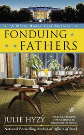 Fonduing Fathers (White House Chef, Bk 6)